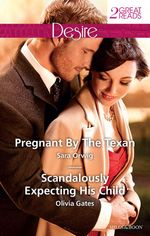 Pregnant by the Texan / Scandalously Expecting His Child - Sara Orwig