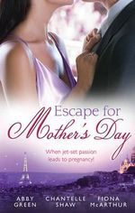 Escape For Mother's Day/The French Tycoon's Pregnant Mistress/Di Cesare's Pregnant Mistress/The Pregnant Midwife : The French Tycoon's Pregnant Mistress / Di Cesare's Pregnant Mistress / The Pregnant Midwife - Abby Green