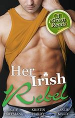 Her Irish Rebel/Doing Ireland!/As Bad As Can Be/Heated Rush : Doing Ireland! / As Bad As Can Be / Heated Rush - Kate Hoffmann