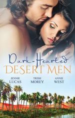Dark-Hearted Desert Men : Tamed The Barbarian King / Forbidden The Sheikh's Virgin / Scandal His Majesty's Love-Child - Jennie Lucas
