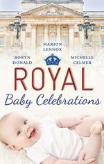 Royal Baby Celebrations : The Royal Baby Bargain / Her Royal Baby / The Illegitimate Prince's Baby - Robyn Donald