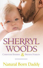 Natural Born Daddy : Natural Born Daddy / Her Highness And The Bodyguard / The Baby Surprise - Sherryl Woods