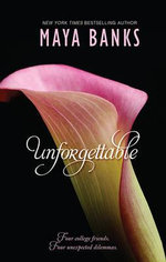 Unforgettable : Enticed by His Forgotten Lover / Wanted by Her Lost Love / Tempted by Her Innocent Kiss / Undone by Her Tender Touch - Maya Banks