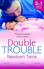 Double Trouble : Newborn Twins/Doorstep Twins/Those Matchmaking Babies/Babies In The Bargain - Rebecca Winters