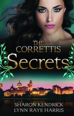 The Correttis : Secrets/A Whisper Of Disgrace/A Facade To Shatter - Sharon Kendrick