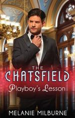 Playboy's Lesson : The Chatsfield - Melanie Milburne