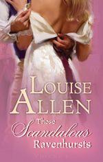Those Scandalous Ravenhursts/the Shocking Lord Standon/the Disgraceful Mr Ravenhurst - Louise Allen
