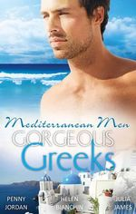 Mediterranean Men : Gorgeous Greeks/The Wealthy Greek's Contract Wife/The Greek Bridegroom/The Greek Tycoon's Mistress - Penny Jordan