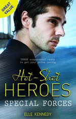 Hot Shot Heroes : Special Forces/Soldier Under Siege/Special Forces Rendezvous/Special Ops Exclusive - Elle Kennedy