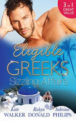 Eligible Greeks : Sizzling Affairs / The Good Greek Wife? / Powerful Greek, Housekeeper Wife / Greek Tycoon, Wayward Wife - Kate Walker