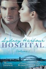 Sydney Harbour Hospital : Volume 1 : Lily's Scandal / Zoe's Baby / Luca's Bad Girl - Marion Lennox