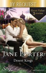 The Sheikh's Chosen Queen / King Of The Desert, Captive Bride / Duty, Desire And The Desert King : Desert Kings - Jane Porter