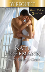 Men of Bachelor Creek/Caught Under the Mistletoe!/Dodging Cupid's Arrow!/Struck by Spring Fever! : Caught Under The Mistletoe! / Dodging Cupid's Arrow! / Struck By Spring Fever! - Kate Hoffmann