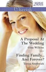A Proposal At The Wedding/Finding Family...And Forever? : A Proposal At The Wedding / Finding Family...And Forever? - Gina Wilkins