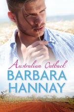 Australian Outback : Outback with the Boss / Outback Baby / A Bride at Birralee - Barbara Hannay