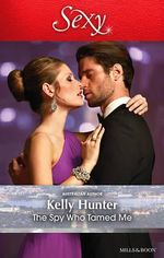 The Spy Who Tamed Me - Kelly Hunter