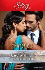 Princess's Secret Baby : The Chatsfield - Carol Marinelli
