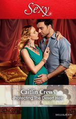 Protecting The Desert Heir - Caitlin Crews