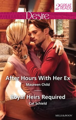 Desire Duo/After Hours With Her Ex/Royal Heirs Required - Maureen Child