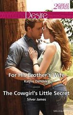 For His Brother's Wife / The Cowgirl's Little Secret - Kathie DeNosky
