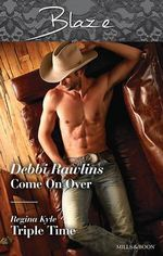 Come on Over/Triple Time - Debbi Rawlins