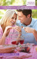 Best Friend To Wife And Mother?/ The Heiress's Secret Baby : Forever Romance Duo - Caroline Anderson