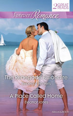 Forever Romance Duo/the Renegade Billionaire/A Place Called Home - Rebecca Winters