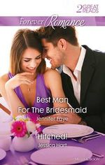 Best Man for the Bridesmaid / Hitched! : Forever Romance Duo - Jennifer Faye