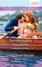 The Millionaire's True Worth / Small-Town Secrets : Forever Romance Duo - Rebecca Winters