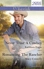 Never Trust A Cowboy / Romancing the Rancher - Kathleen Eagle