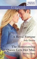 A Royal Fortune / The Homecoming Queen Gets Her Man - Judy Duarte