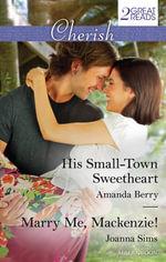 His Small-Town Sweetheart / Marry Me, MacKenzie! : Cherish Duo - Amanda Berry