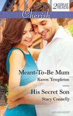 Cherish Duo/Meant-To-Be Mum/His Secret Son - Karen Templeton