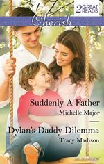 Suddenly A Father/Dylan's Daddy Dilemma - Michelle Major