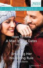 How to Find A Man in Five Dates / Breaking Her No-Dating Rule : Medical Duo - Tina Beckett