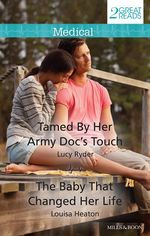 Tamed by Her Army Doc's Touch / The Baby That Changed Her Life : Medical Duo - Lucy Ryder