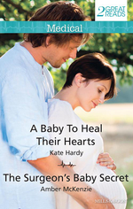 A Baby To Heal Their Hearts / The Surgeon's Baby Secret : Medical Duo - Kate Hardy