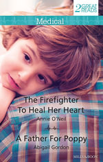 Medical Duo/The Firefighter To Heal Her Heart/A Father For Poppy - Annie O'Neil