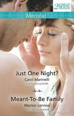 Medical Duo : Just One Night? / Meant-To-Be Family - Carol Marinelli