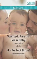 Medical Duo/Wanted : Parents For A Baby!/His Perfect Bride? - Laura Iding