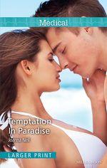 Temptation In Paradise : Mills & Boon Medical - Joanna Neil