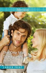 The One Man to Heal Her - Meredith Webber