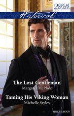 The Lost Gentleman / Taming His Viking Woman : Mills & Boon Historical - Margaret McPhee