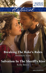 Breaking The Rake's Rules / Salvation In The Sheriff's Kiss : Mills & Boon Historical - Bronwyn Scott