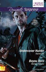 Undercover Hunter / Bayou Hero - Rachel Lee
