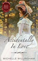 Accidentally in Love : The Accidental Countess / The Accidental Princess - Michelle Willingham