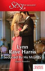 Seduced by His Majesty : Cavelli's Lost Heir / The Prince's Royal Concubine / Prince Voronov's Virgin - Lynn Raye Harris