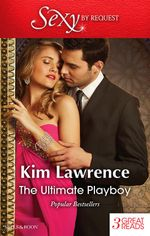 The Ultimate Playboy : The Seduction Scheme / The Playboy's Mistress / The Prospective Wife - Kim Lawrence