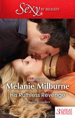 His Ruthless Revenge : The Italian's Mistress / The Fiorenza Forced Marriage / The Venadicci Marriage Vengeance - Melanie Milburne