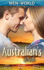 The Australian's Bride : Marrying the Millionaire Doctor / Children's Doctor, Meant-to-be Wife / A Bride and Child Worth Waiting for - Alison Roberts